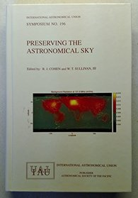 Preserving the Astronomical Sky: Proceedings of the 196th Symposium of the Iau Held in United Nations Vienna International Conference Centre, in Conjunction With Unispace III at