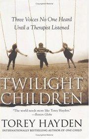 Twilight Children : Three Voices No One Heard Until a Therapist Listened