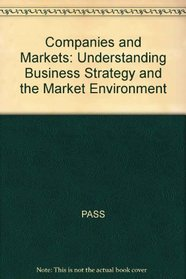 Companies and Markets: Understanding Business Strategy and the Market Environment