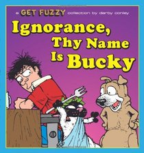 Ignorance, Thy Name Is Bucky: A Get Fuzzy Collection