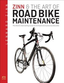 Zinn & the Art of Road Bike Maintenance: The World's Bestselling Guide for All Road and Cyclocross Bicycles