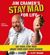 Jim Cramer's Stay Mad for Life: Get Rich, Stay Rich (Make Your Kids Even Richer) (Audio CD) (Abridged)