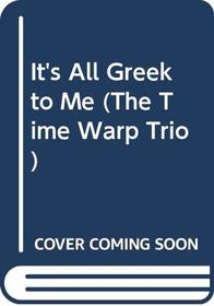 It's All Greek To Me (Time Warp Trio)