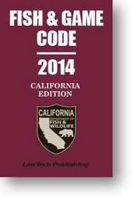 2014 Fish and Game Code: California Unabridged