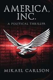 America, Inc.: A Political Thriller (The Black Swan Saga) (Volume 1)