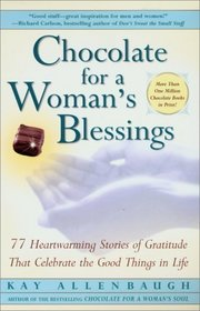 Chocolate for a Woman's Blessings: 77 Heartwarming Tales of Gratitude that Celebrate the Good Things in Life
