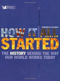 How it All Started: The History Behind the Way Our World Works Today (Readers Digest)