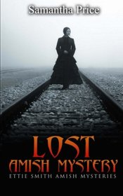 Lost: Amish Mystery (Ettie Smith Amish Mysteries) (Volume 12)
