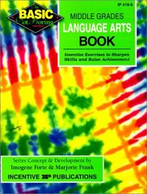The Basic/Not Boring Middle Grades Language Arts Book Grades 6-8+: Inventive Exercises to Sharpen Skills and Raise Achievement (Basic, Not Boring)