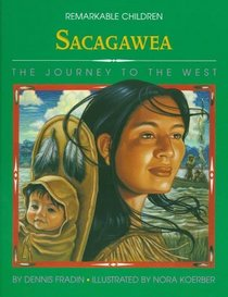 Sacagawea: The Journey to the West (Remarkable Children)