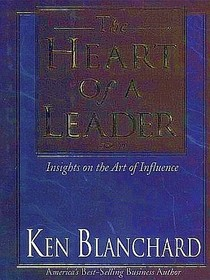 Heart of a Leader : Insights on the Art of Influence