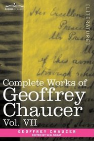 Complete Works of Geoffrey Chaucer, Vol. VII: Chaucerian and Other Pieces, Being A Supplement to the Complete Works of Geoffrey Chaucer (in seven volumes)