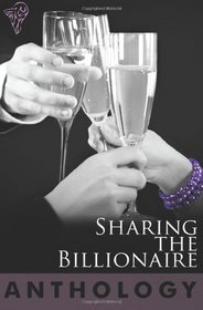 Sharing the Billionaire: Everything to Him / Lucky for Him / Pleasure for Him / Submitting to Him / Cuffed to Him / Yielding for Him