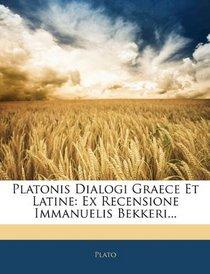Platonis Dialogi Graece Et Latine: Ex Recensione Immanuelis Bekkeri... (Latin Edition)