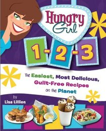 Hungry Girl 1-2-3: The Easiest, Most Delicious, Guilt-Free Recipes on the Planet