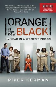 Orange Is the New Black (TV Tie-in Edition): My Year in a Women's Prison