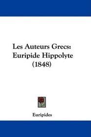 Les Auteurs Grecs: Euripide Hippolyte (1848) (French Edition)