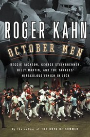 October Men: Reggie Jackson, George Steinbrenner, Billy Martin, and the Yankees' Miraculous Finish in 1978
