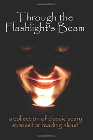 Through the Flashlight's Beam: A Collection of Classic Scary Stories for Reading Aloud