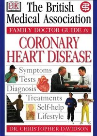 Coronary Heart Disease (British Medical Association (BMA) Family Doctor Guide)