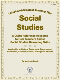 Social Studies: A Quick-Reference Resource to Help Teachers Foster Social Studies Reasoning Skills (Greatest and Latest Teaching Tips)