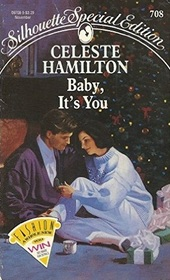 Baby, It's You (Silhouette Special Edition, No 708)