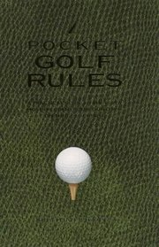Pocket Golf Rules: A Practical Guide to the Rules Most Frequently Encountered on the Golf Course
