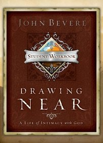 Drawing Near: A Life of Intimacy with God - Student Workbook
