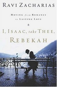 I, Isaac, Take Thee, Rebekah : Moving from Romance to Lasting Love