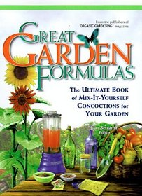 Great Garden Formulas : The Ultimate Book of Mix-It-Yourself Concoctions for Gardeners