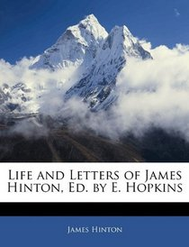 Life and Letters of James Hinton, Ed. by E. Hopkins