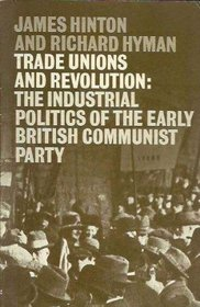 Trade Unions and Revolution: The Industrial Politics of the Early British Communist Party