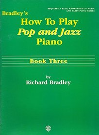 Bradley's How to Play Pop and Jazz Piano, Book Three