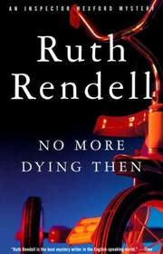No More Dying Then (Chief Inspector Wexford, Bk 6)