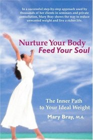 Nurture Your Body, Feed Your Soul: The Spiritual Path to Your Ideal Weight