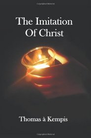 The Imitation of Christ - With Indexes of Biblical References, People Names and Subject Matter