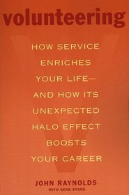 Volunteering : How Service Enriches Your Life-and How Its Unexpected Halo Effect Boosts Your Career