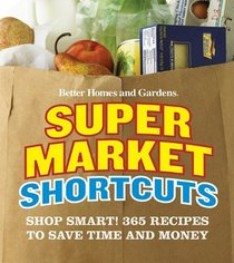 Better Homes and GardensSupermarket Shortcuts: Shop Smart! 365 Recipes to Save Time and Money