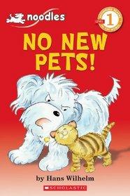 Noodles: No New Pets! (Scholastic Reader Level 1)