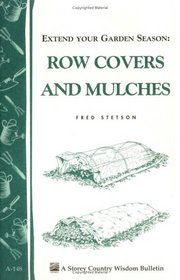 Extend Your Garden Season: Row Covers and Mulches: Storey Country Wisdom Bulletin A-148 (Storey Country Wisdom Bulletin, a-148)
