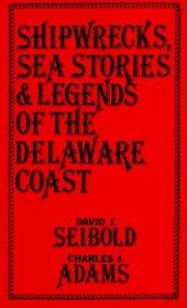 Shipwrecks, Sea Stories and Legends of the Delaware Coast