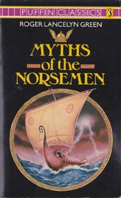 Myths of the Norsemen: Retold From the Old Norse Poems and Tales (Puffin Classics)