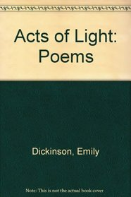 Acts of Light: The World of Emily Dickinson