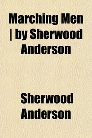 Marching Men | by Sherwood Anderson