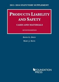 Products Liability and Safety, Cases and Materials: 2015-2016 Statutory Supplement (University Casebook Series)