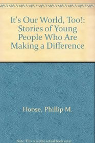 It's Our World, Too!: Stories of Young People Who Are Making a Difference