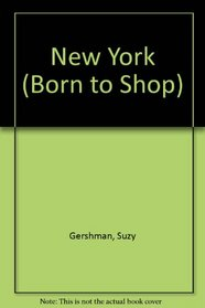 Born to Shop New York: The Bargain Hunter's Guide to Name-Brand and Designer Shopping