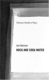 Hock and Soda Water (Oberon Modern Plays)