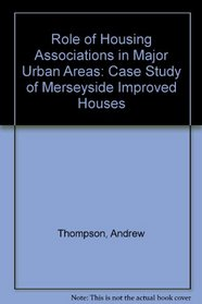 The Role of Housing Associations in Major Urban Areas: A Case Study of Merseyside Improved Houses (Research Memorandum - Centre for Urban and Regional Studies,)