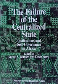 The Failure Of The Centralized State: Institutions And Self-governance In Africa (Westview Special Studies on Africa)